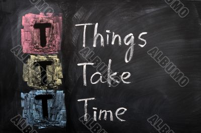 Acronym of TTT for Things Take Time