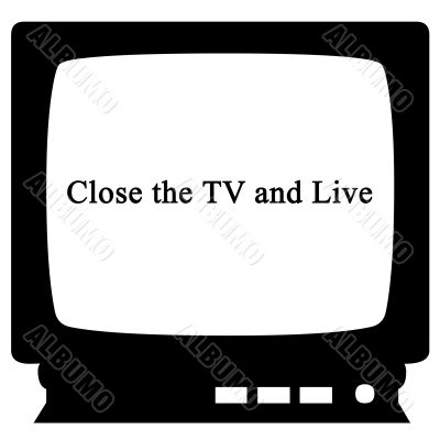 Close the TV and Live