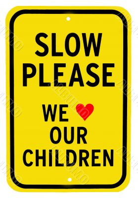 Slow Please we Love Our Children Sign