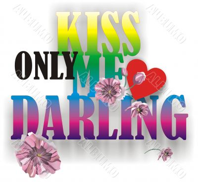 kiss only me, darling