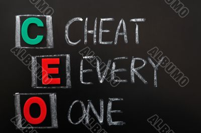 Acronym of CEO - Cheat Every One