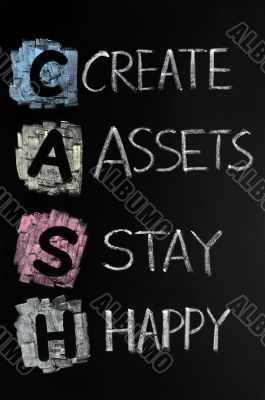 Cash acronym - create assets,stay happy