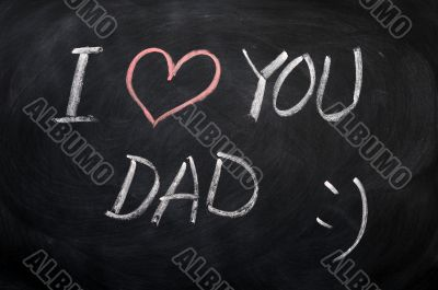 I love you Dad - text written on a blackboard