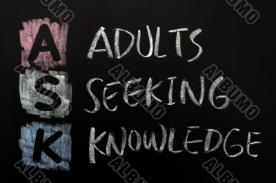 Acronym of ASK - Adults seeking knowledge