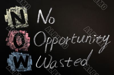 Acronym of NOW - No Opportunity Wasted