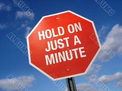 Stop Sign Hold On a Minute