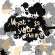 """inscription """"What is your name?"""""""